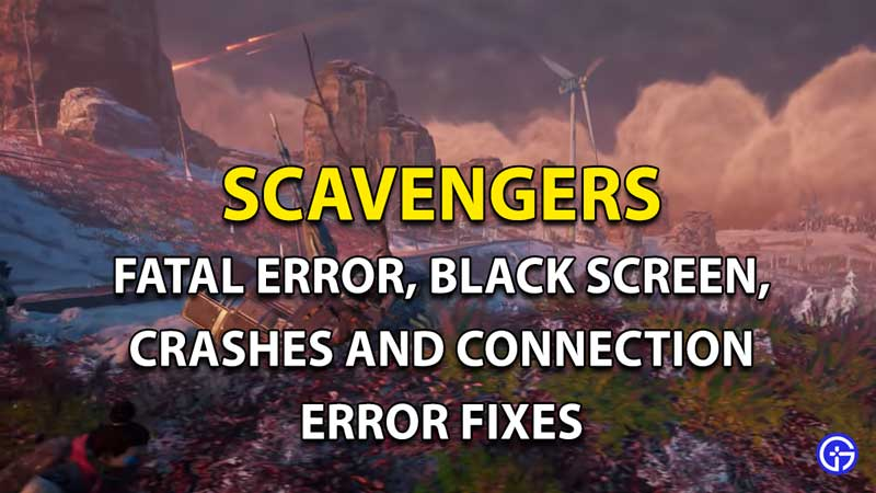 Scavengers: Fix Fatal Error, Crashes, Black Screen And Connection Error