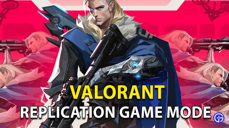 How To Play The New Replication Game Mode In Valorant