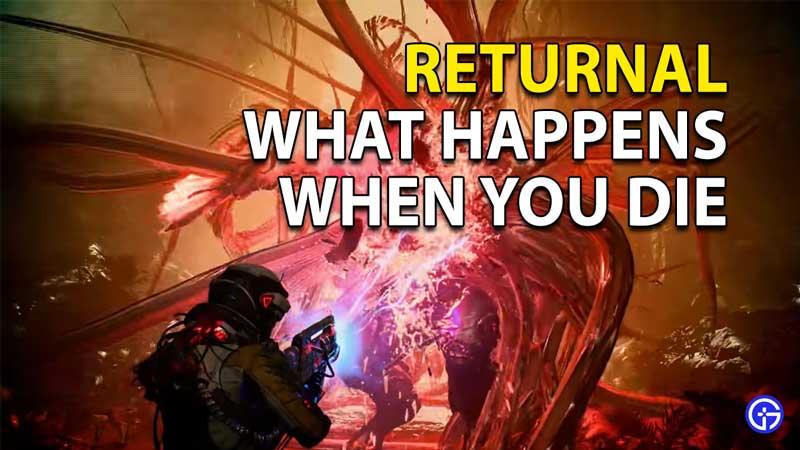 What Happens When You Die In Returnal