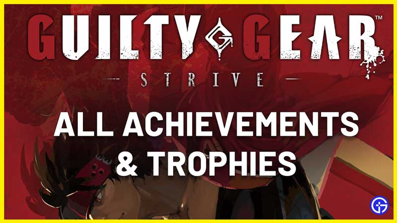 All Guilty Gear Strive Achievements and Trophies