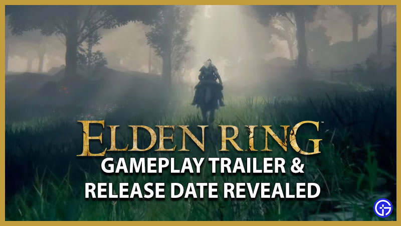 Elden Ring Gameplay Trailer and Release Date Revealed