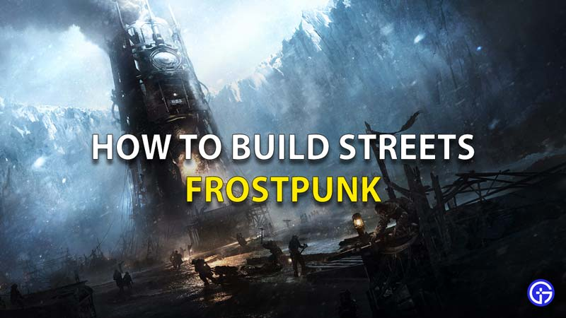 How To Build Streets Frostpunk