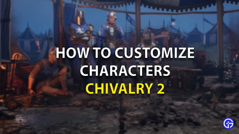 How To Customize Characters In Chivalry 2