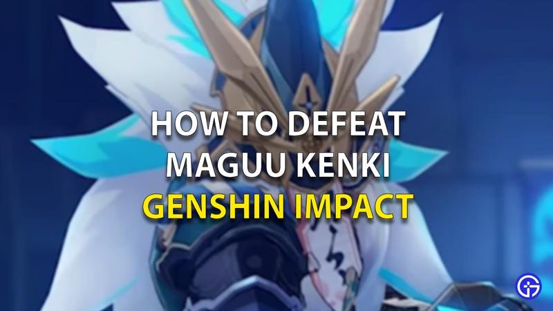 How To Defeat Maguu Kenki Genshin Impact