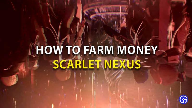 How To Farm Money Scarlet Nexus