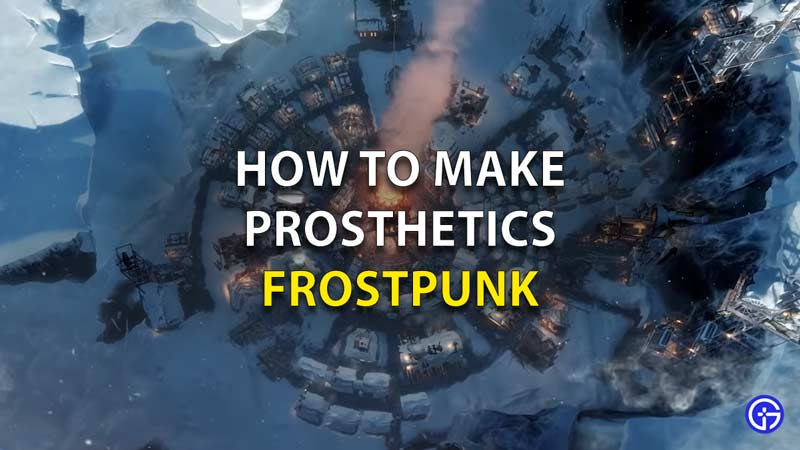 How To Make Prosthetics In Frostpunk
