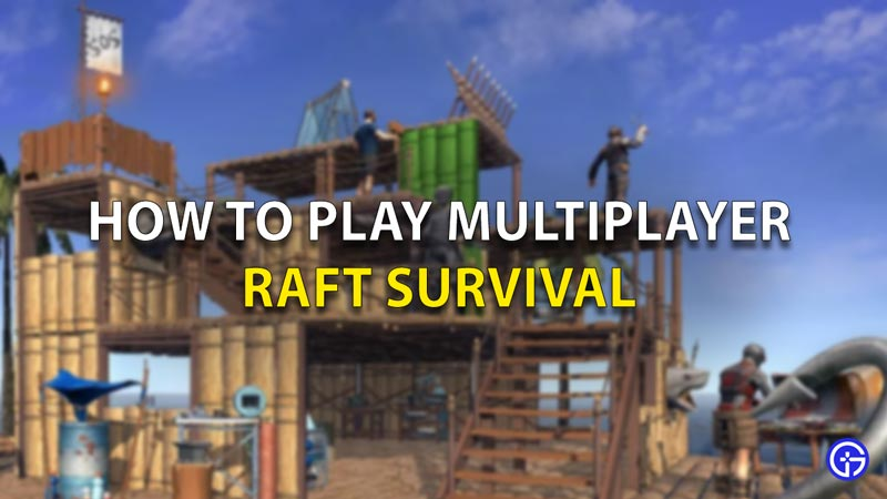 How To Play Multiplayer Raft Survival