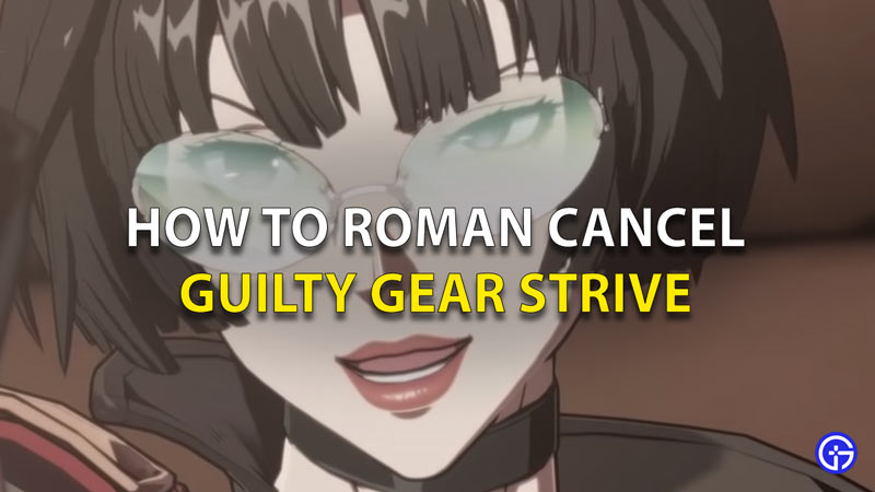 How To Roman Cancel Guilty Gear Strive