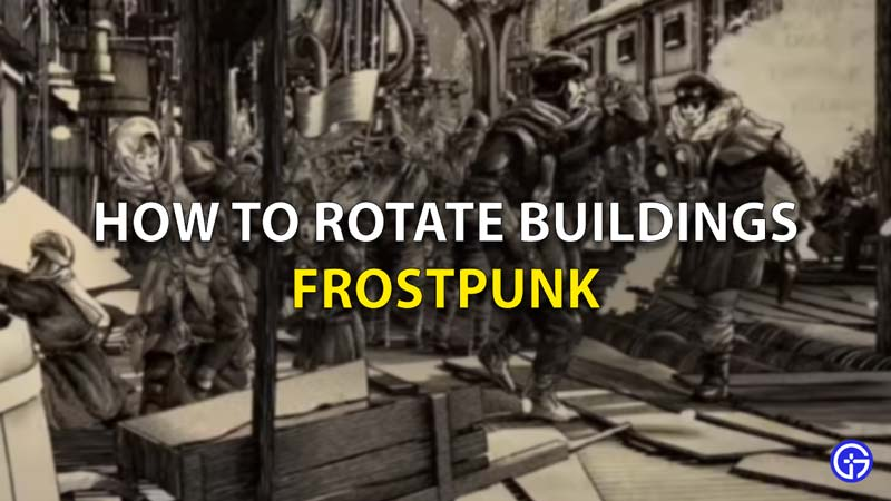 How To Rotate Buildings Frostpunk