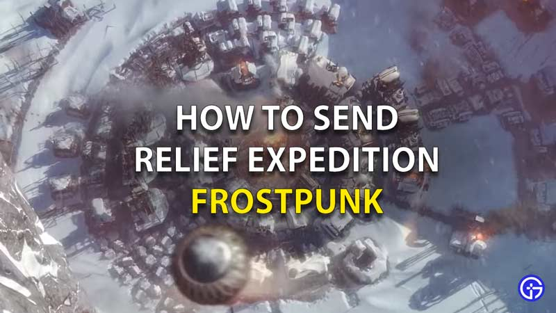 How To Send Relief Expedition in Frostpunk
