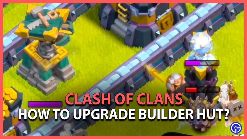 How to Upgrade the Builder Hut to Battle Builders in Clash of Clans