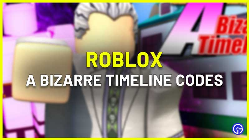 Roblox A Bizarre Timeline Codes