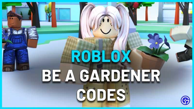 Roblox Be a Gardener Codes
