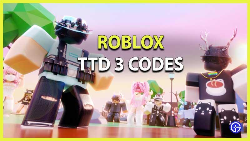 Roblox TTD 3 Codes