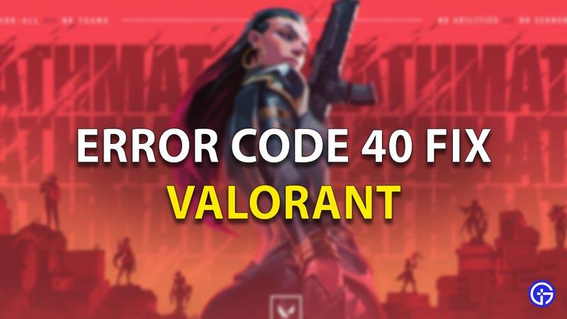 Valorant Error Code 40 Fix