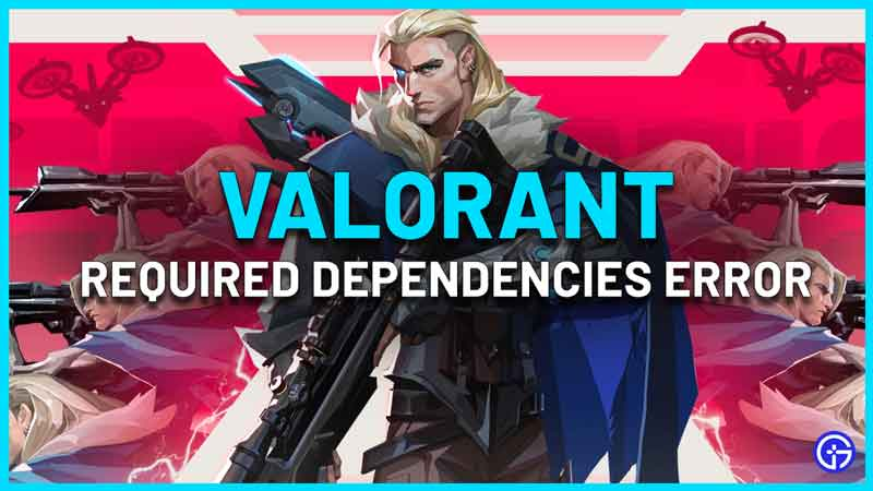 Valorant Required Dependencies Error Fix