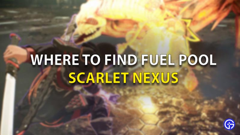 Where To Find Fuel Pool Scarlet Nexus