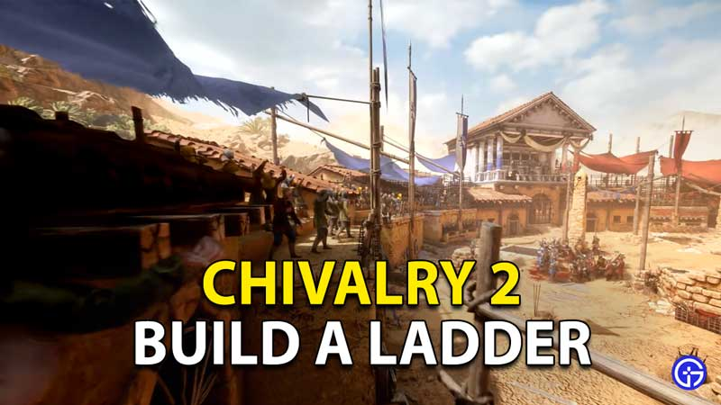 Chivalry 2 Build Ladders