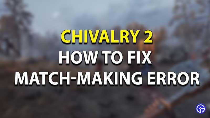 Chivalry 2 Matchmaking Error
