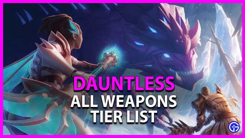 Dauntless Weapons Tier List