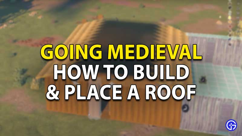 going medieval how to build and place a roof