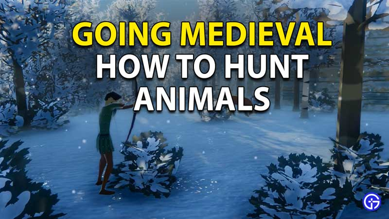 Going Medieval: How To Hunt Animals