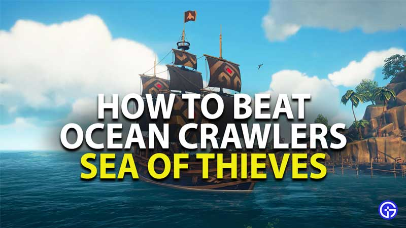 how to beat ocean crawlers in sea of thieves