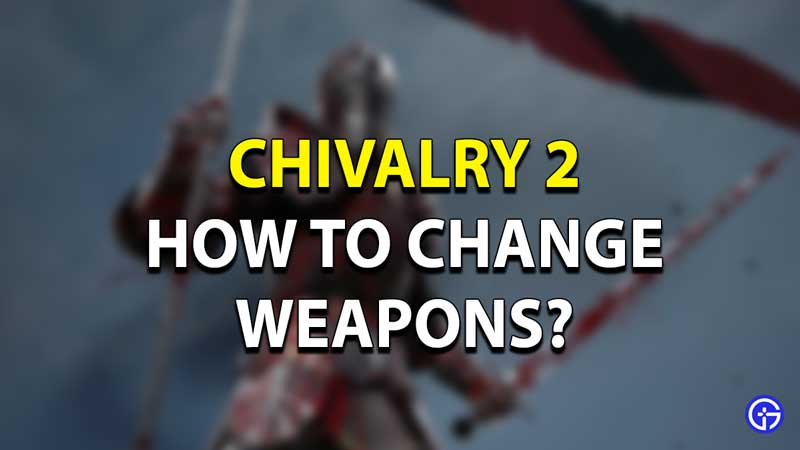How to Change Weapons Chivalry 2?