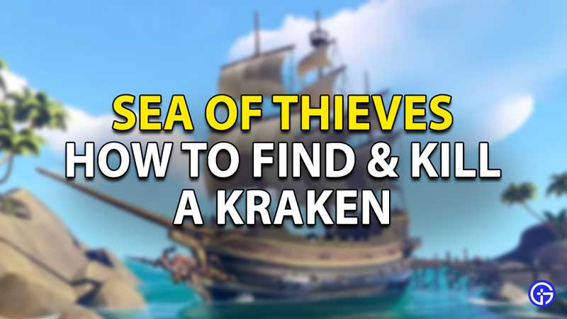 how to find and kill a kraken in sea of thieves