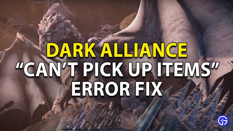 how to fix cant pick up items in dark alliance
