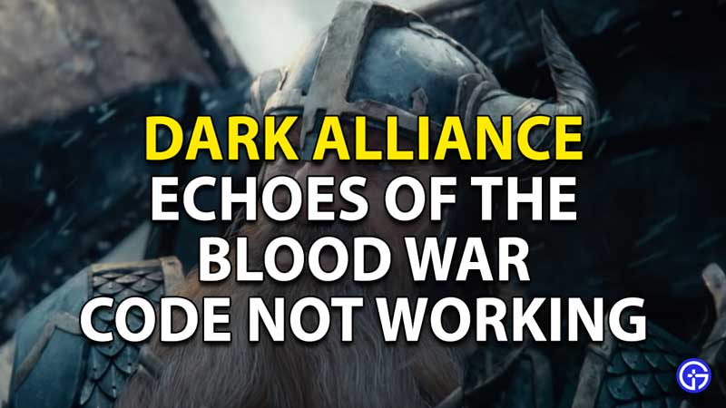 how to fix the echoes of the blood war code not working error in dark alliance
