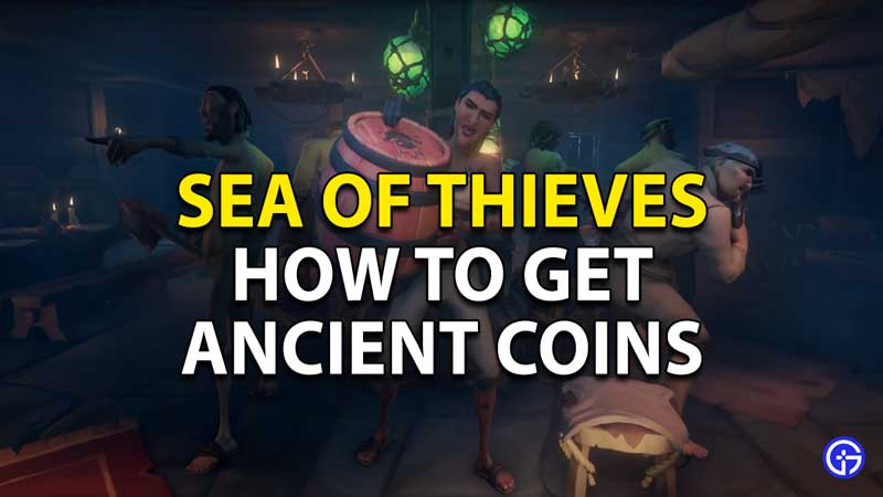 'how to get ancient coins in sea of thieves