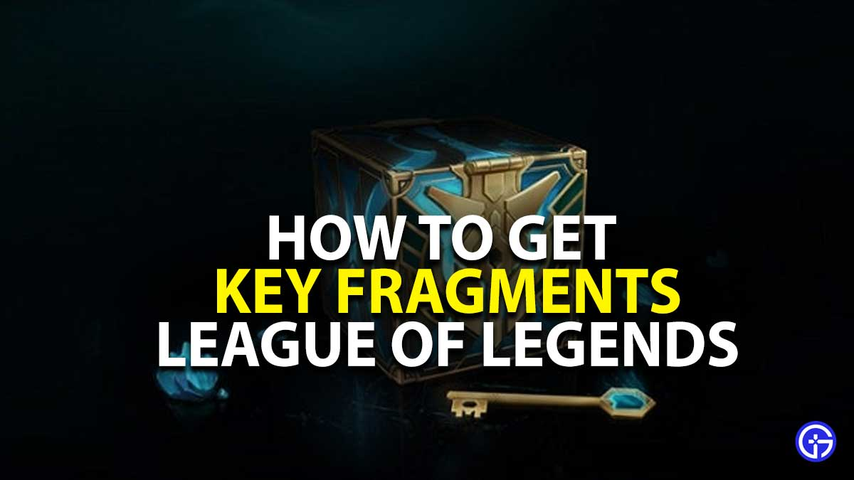 How To Get Key Fragments In League of Legends