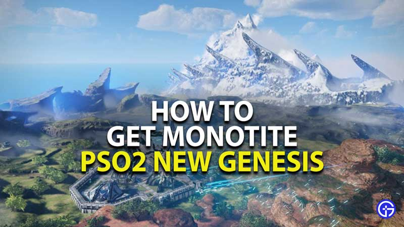 how to get monotite in pso2