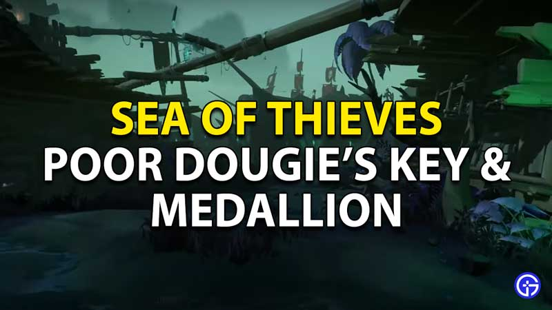'how to get poor dougies key and medallion in sea of thieves