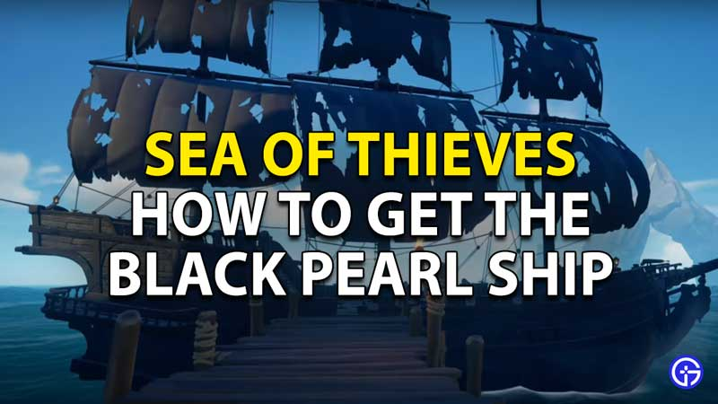 how to get the black pearl ship in sea of thieves