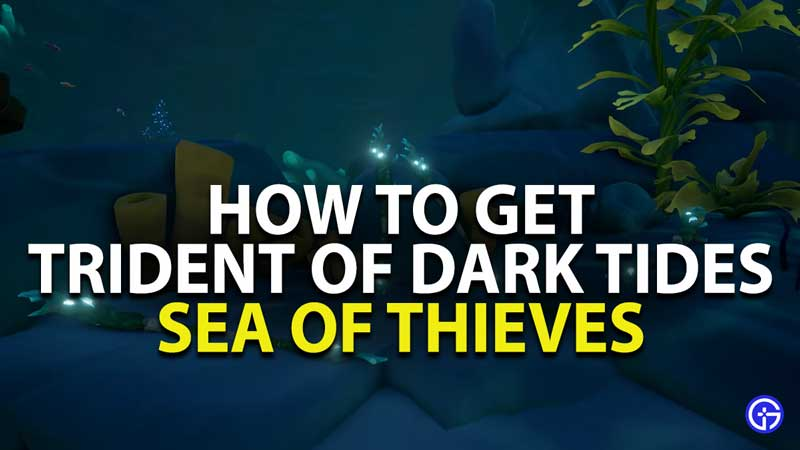 how to get trident of dark tides in sea of thieves
