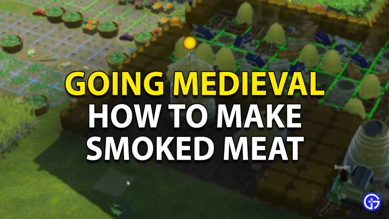 how to make smoked meat in going medieval