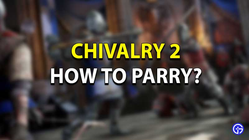 How to Parry in Chivalry 2?