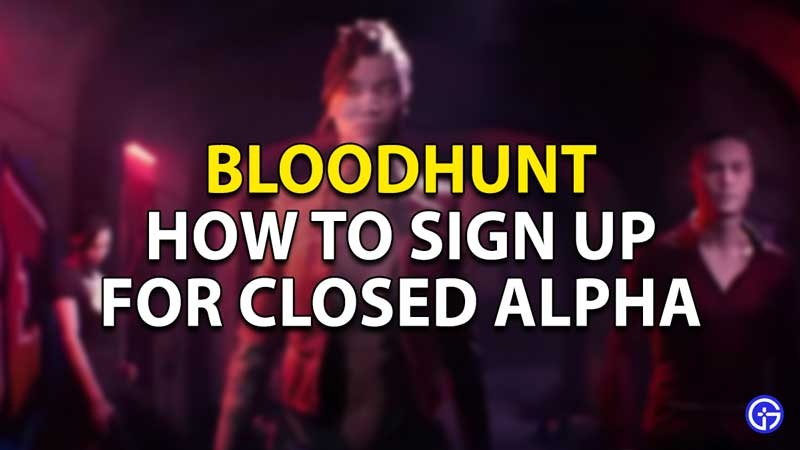 how to sign up for closed alpha in bloodhunt