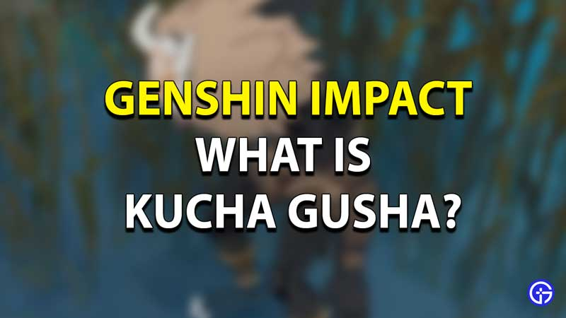 What is Kucha Gusha?