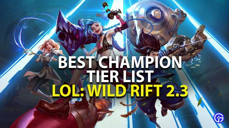 league of legends wild rift 2.3 best champion tier list