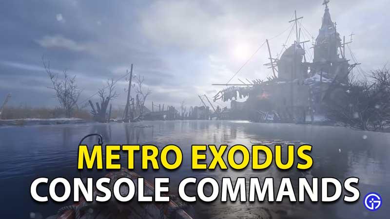 Metro Exodus Console Commands