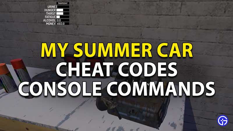 My Summer Car Cheat Codes (Console Commands)