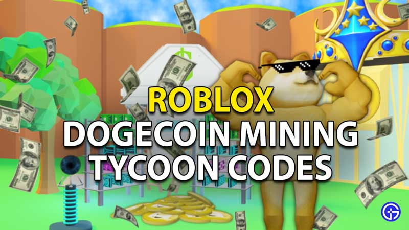 Redeem Roblox Dogecoin Mining Tycoon Codes