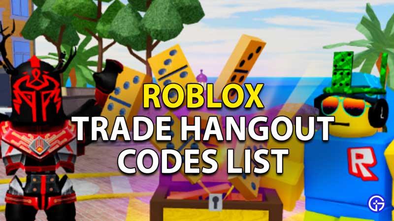 Redeem Trade Hangout Codes Roblox