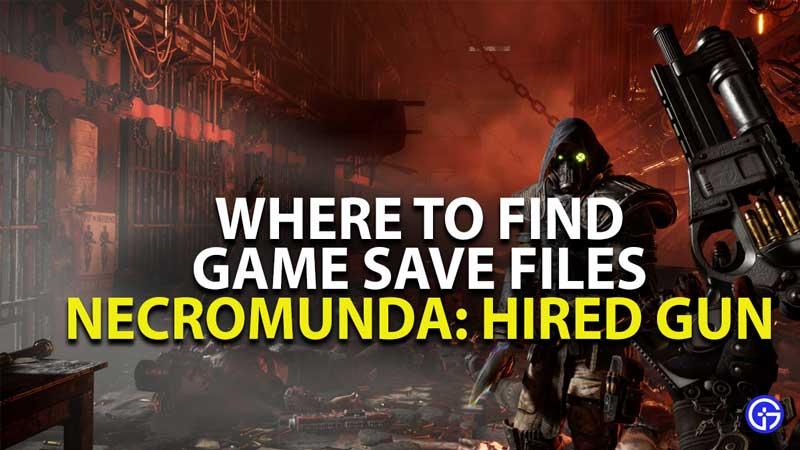 where to find necromunda hired gun game save files