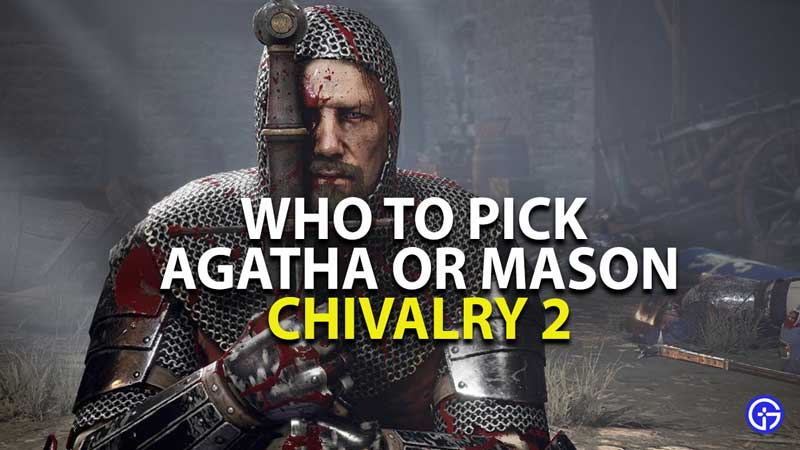 who to pick between agatha or mason chivalry 2
