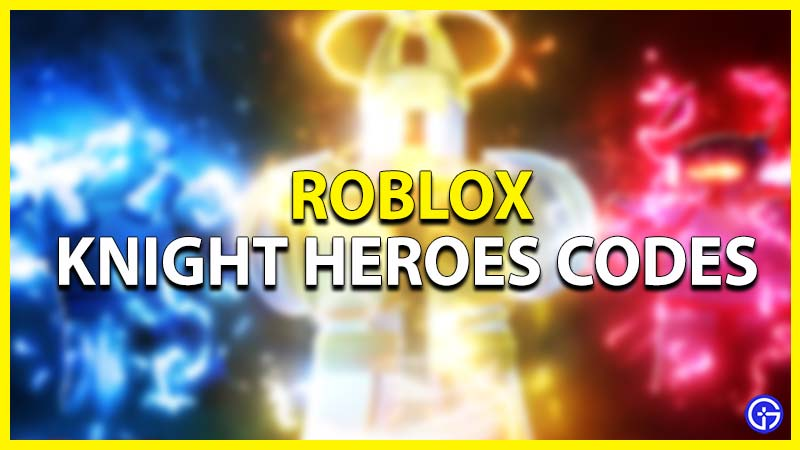 Roblox Knight Heroes Codes