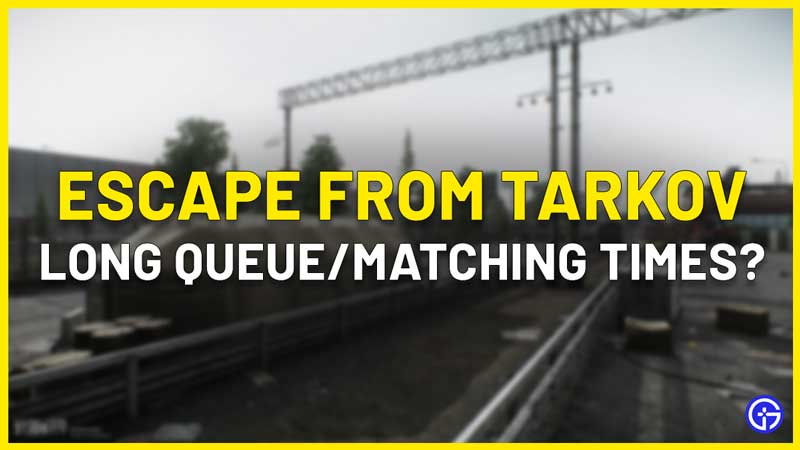 escape from tarkov long queue matching times